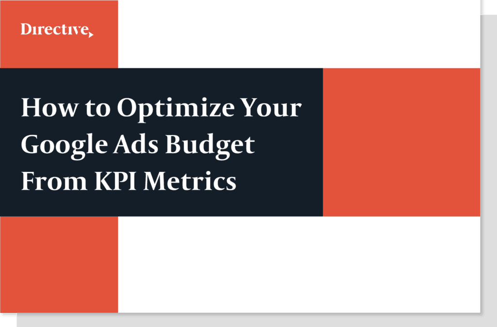 How to Optimize Your Google Ads Budget From KPI Metrics
